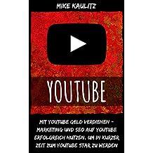 YouTube: Mit YouTube Geld verdienen – Marketing und Seo auf YouTube erfolgreich nutzen, um in kurzer Zeit zum YouTube Star zu werden (German Edition)