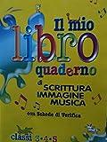 Il mio Libro quaderno di scrittura, immagine, musica. Con Schede di Verifica. Classi 3-4-5