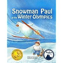 Books for kids: Snowman Paul at the Winter Olympics (Mom's Choice Awards Gold Medal Winner), Kids books age 4-8, Bedtime Stories for kids, beginner readers ... friendship books for kids (English Edition)