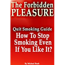The Forbidden Pleasure: How to Stop Smoking Even If You Like It? (English Edition)
