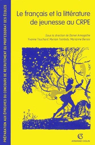 Le français et la littérature de jeunesse au CRPE: Préparation aux épreuves du concours de recrutement du professorat des écoles