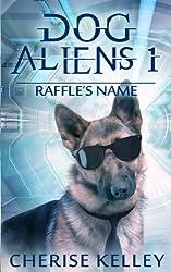 Dog Aliens 1:  Raffle's Name (Dog Aliens Series)