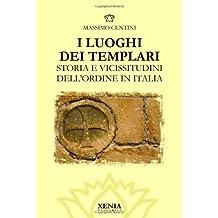 I luoghi dei templari. Storia e vicissitudini dell'Ordine in Italia