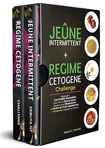 Jeûne Intermittent et Régime Cétogène: 2 Livres en 1 – Les Guides Essentiels pour Vivre en Bonne Santé, Boostez votre Métabolisme et Perdre du Poids Rapidement – 100 Recettes Adaptées en 30 jours