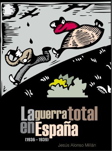 La guerra total en España  (1936 - 1939) por Jesús Alonso Millán