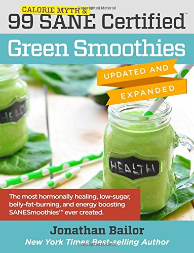 99 Calorie Myth & SANE Certified Green Smoothies (Updated and Expanded): The Most Hormonally Healing, Low-Sugar, Belly-Fat-Burning, and Energy Boosting Green Smoothies Ever Created! (Smoothie Daniel)