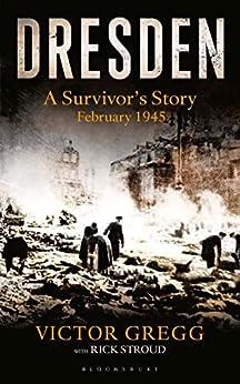 Descarga gratuita Dresden: A Survivor's Story (Kindle Single): A Survivor's Story, February 1945 Epub