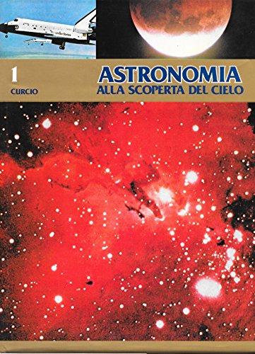 Astronomia. Alla scoperta del cielo. Vol 1
