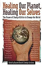 Healing Our Planet, Healing Our Selves: The Power of Change Within to Change the World by Dawson Church (2004-11-01)