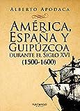 AMÉRICA, ESPAÑA Y GUIPÚZCOA DURANTE EL SIGLO XVI (1500-1600): ¿CONTINÚA LA LEYENDA NEGRA?
