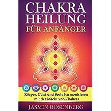 Chakras für Anfänger: Der Schlüssel zur Gesundheit: Körper, Geist und Seele harmonisieren mit der Macht von Chakras für eine innere Heilung, stärkere Aura und Energiefluss!