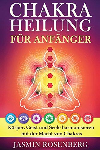 Chakras-fr-Anfnger-Der-Schlssel-zur-Gesundheit-Krper-Geist-und-Seele-harmonisieren-mit-der-Macht-von-Chakras-fr-eine-innere-Heilung-strkere-Aura-und-Energiefluss