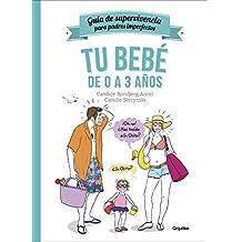 Tu Bebé De 0 A 3 Años. Guía De Supervivencia Para Padres Imperfectos (EMBARAZO, BEBE Y NIÑO)