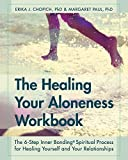 The Healing Your Aloneness Workbook: The 6-Step Inner Bonding Process for Healing Yourself and Your Relationships by Erika J. Chopich (2015-02-12) - Erika J. Chopich;Margaret Paul