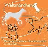 Weltmärchen - Besonders schöne Hundemärchen aus aller Welt