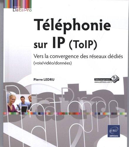Téléphonie sur IP (ToIP) - Vers la convergence des réseaux dédiés (voix/vidéo/données)