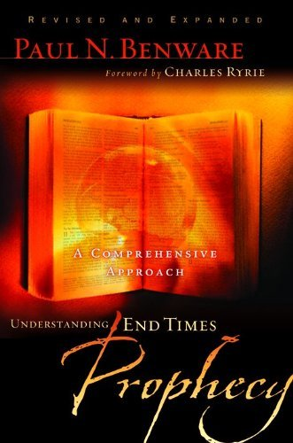 Understanding End Times Prophecy: A Comprehensive Approach by Paul N. Benware (2006-05-01) (Paul N Benware)