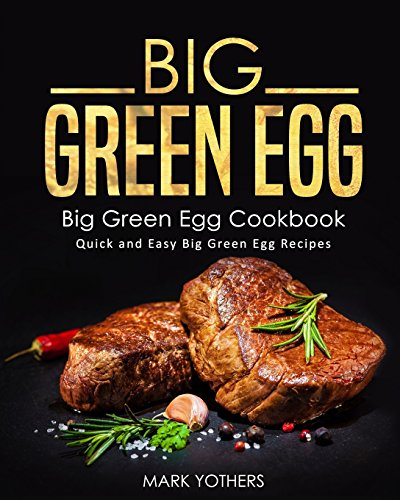 Pdf download big green egg big green egg cookbook quick and easy pdf download big green egg big green egg cookbook quick and easy big green egg recipes most popular by mark yothers jtdtr438fgr5gfxg90 forumfinder Images