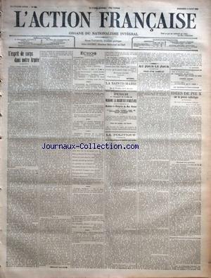 ACTION FRANCAISE (L') [No 223] du 11/08/1911 - L'ESPRIT DE CORPS DANS NOTRE ARMEE PAR CHARLES MAURRAS ECHOS - AUJOURD'HUI - L'ETONNEMENT DE L'ESTOURNELLES - IL EXAGERE - RAMONDOU, OFFICIER DE LA LEGION D'HONNEUR - L'AMIRAL DANIELOU - UN FAGUET D'ETE PAR RIVAROL LA POLITIQUE - OU LA REPUBLIQUE SE MONTRE SANS VOILES PAR L. D. AU JOUR LE JOUR - POUR ETRE CAMELOT PAR L. GONNET IDEES DE PIE X SUR LA PRESSE CATHOLIQUE - QUELQUES AVIS GENERAUX - DANGERS DE MAUVAIS JOURNAUX CATHOLIQUES.