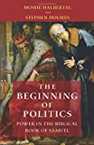 The Beginning of Politics: Power in the Biblical Book of Samuel