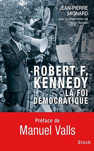 Robert F. Kennedy, la foi démocratique par Jean-Pierre Mignard