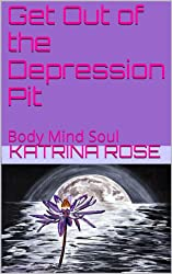 Get Out of the Depression Pit: Grab Your Joy (Body Mind Soul Book 1)