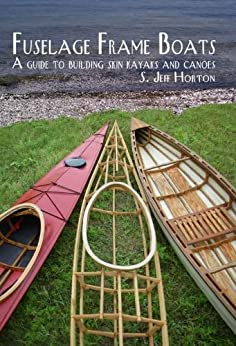 Fuselage Frame Boats A guide to building skin kayaks and Canoes (English Edition)