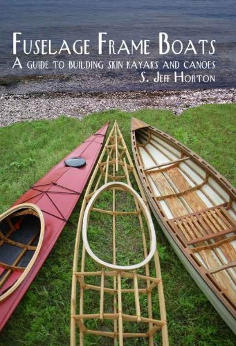 Fuselage Frame Boats A guide to building skin kayaks and Canoes (English Edition) por Jeff Horton