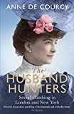 The Husband Hunters: Social Climbing in London and New York by Anne de Courcy
