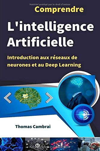 Comprendre l'intelligence artificielle : Introduction aux réseaux de neurones et au Deep Learning par  Thomas Cambrai