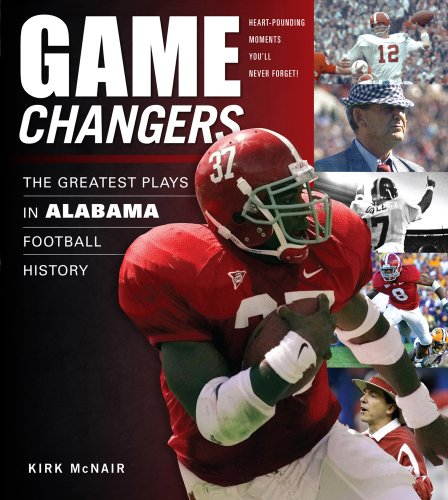 Game Changers: Alabama: The Greatest Plays in Alabama Football History por Kirk McNair