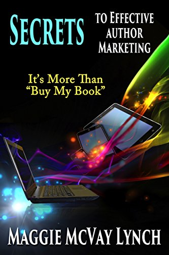 "Book cover image for Secrets to Effective Author Marketing: It's More Than ""Buy My Book"" (Career Author Secrets Book 3)"