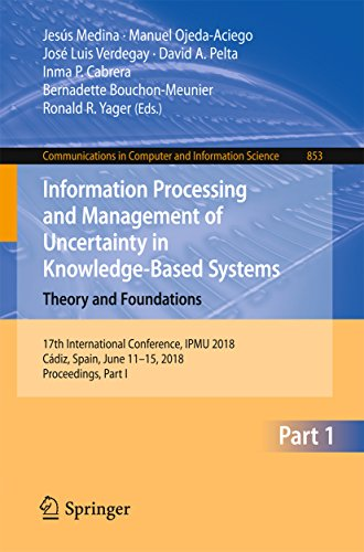 Information Processing and Management of Uncertainty in Knowledge-Based Systems. Theory and Foundations: 17th International Conference, IPMU 2018, Cádiz, ... in Computer and Information Science