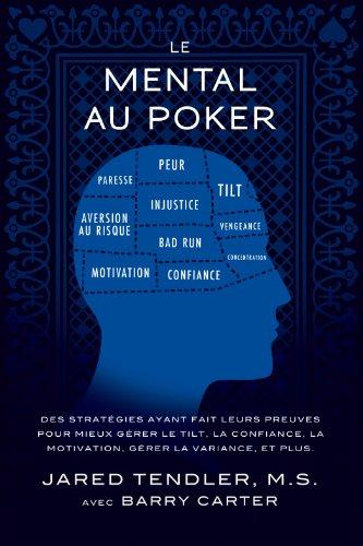 Le Mental Au Poker: Des stratégies ayant fait leurs preuves pour mieux gérer le tilt, la confiance, la motivation, gérer la variance, et plus. par Jared Tendler, Barry Carter