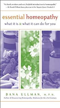 Essential Homeopathy: What It Is and What It Can Do for You by [Ullman, Dana]