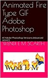 Animated Fire Type GIF Adobe Photoshop: All Adobe Photoshop Versions (Advanced Lesson) (Paint Shop Pro Made Easy Book 302) (English Edition)