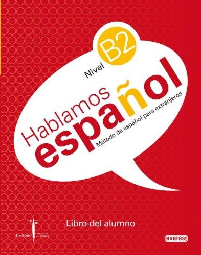Método de español para extranjeros. Hablamos Español. Nivel B2. Libro del alumno.: Instituto Castellano y Leonés de la Lengua por Hoyos Hoyos Carmen