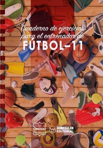 Cuaderno de Ejercicios para el Entrenador de Fútbol-11 por Wanceulen Notebook