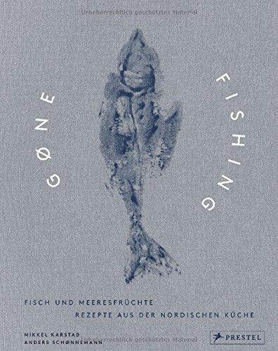 Gone Fishing: Fisch und Meeresfrüchte – Rezepte aus der nordischen Küche