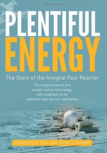 Plentiful Energy: The Story of the Integral Fast Reactor: The complex history of a simple reactor technology, with emphasis on its scientific bases for non-specialists
