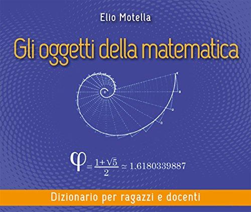 Gli oggetti della matematica: dizionario per ragazzi