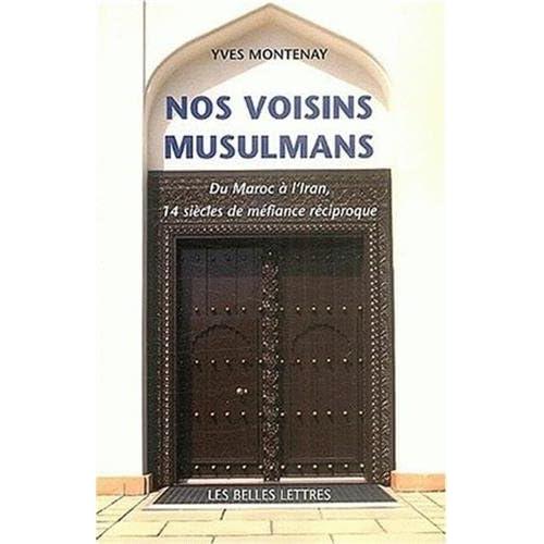 Nos voisins musulmans : Du Maroc à l'Iran, 14 siècles de méfiance réciproque