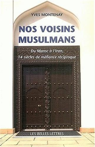Nos voisins musulmans : Du Maroc à l'Iran, 14 siècles de méfiance réciproque par Yves Montenay