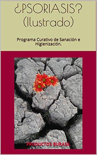 ¿PSORIASIS? (Ilustrado): Programa Curativo de Sanación e Higienización.