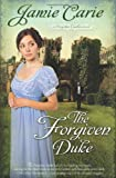 The Forgiven Duke: A Forgotten Castles Novel by Jamie Carie (2012-07-01)