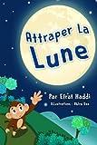 Les livres pour enfants: Attraper la lune (Children's Books in French): Volume 1 (Histoires d'animaux pour les enfants)
