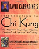 David Carradine's Introduction to Chi Kung: The Beginner's Program for Physical, Emotional, and Spiritual Well Being