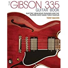 The Gibson 335 Guitar Book: Electric Semi-Solid Thinlines and the Players Who Made Them Famous