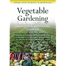 Vegetable Gardening for Organic and Biodynamic Growers (Home and Market Gardeners)