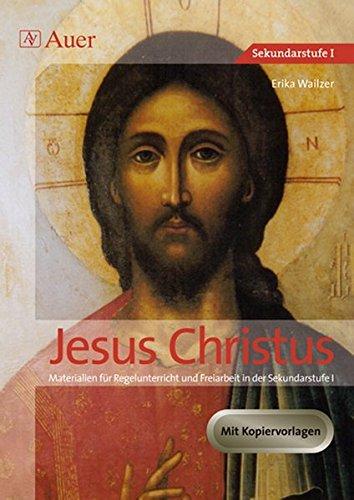 Jesus Christus: Materialien für Regelunterricht und Freiarbeit in der Sekundarstufe I (5. bis 10. Klasse)